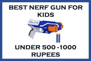 Best NERF Gun Under 500-1000 Rupees For Kids India Review 2020