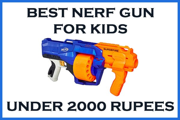 best nerf gun under 2000 rupees