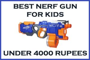 Best NERF Gun Under 4000 Rupees For Kids India Review